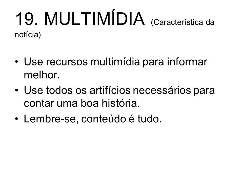 19. MULTIMÍDIA (Característica da notícia)