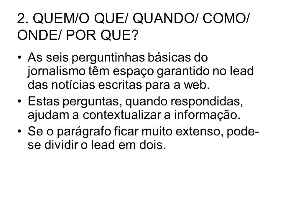 2. QUEM/O QUE/ QUANDO/ COMO/ ONDE/ POR QUE