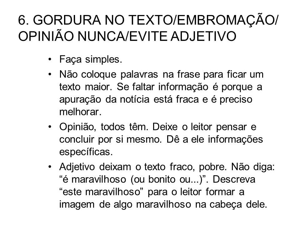 6. GORDURA NO TEXTO/EMBROMAÇÃO/ OPINIÃO NUNCA/EVITE ADJETIVO