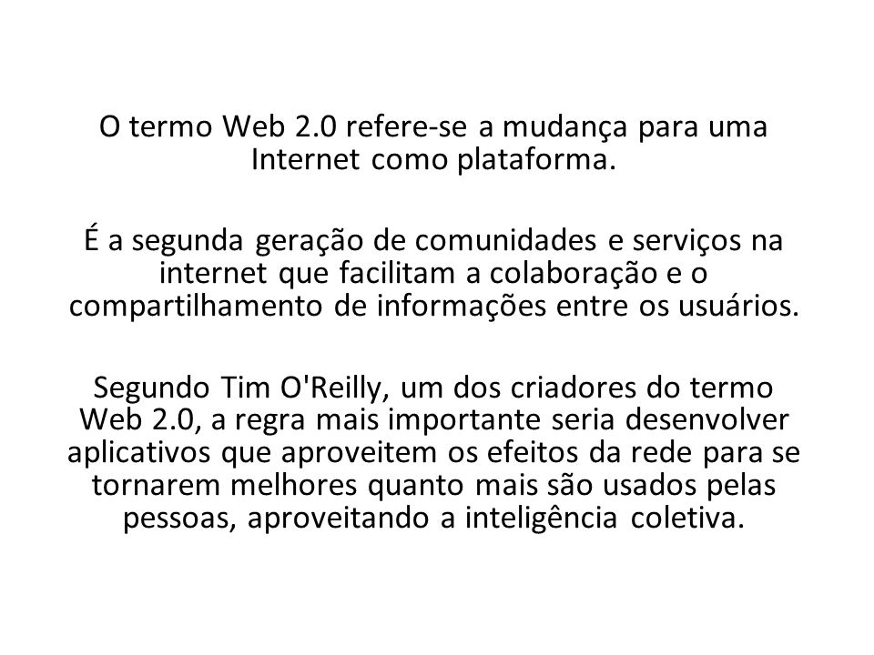 O termo Web 2.0 refere-se a mudança para uma Internet como plataforma.