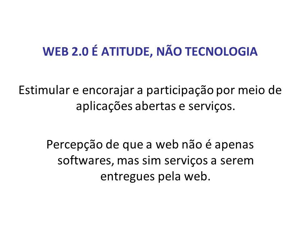 WEB 2.0 É ATITUDE, NÃO TECNOLOGIA