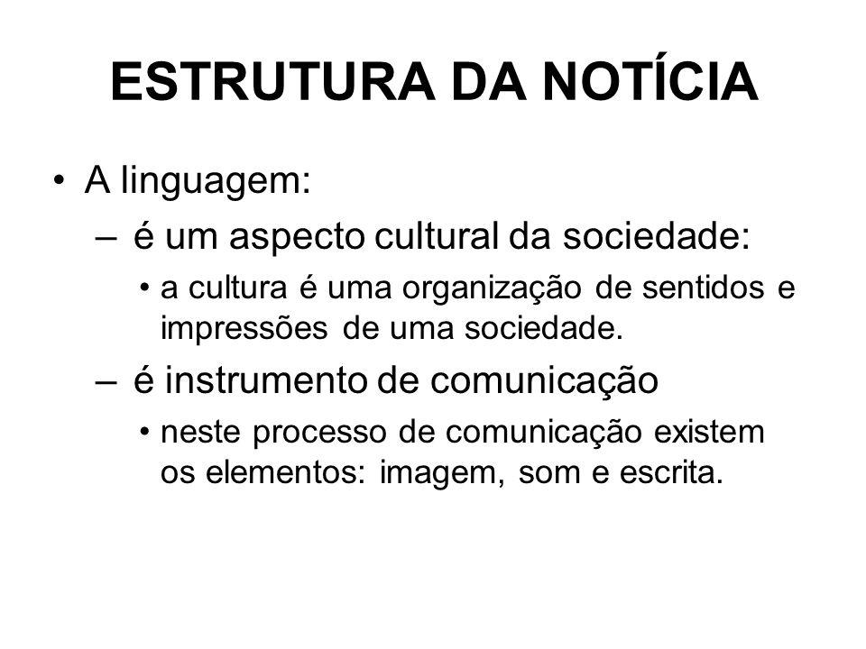ESTRUTURA DA NOTÍCIA A linguagem: é um aspecto cultural da sociedade: