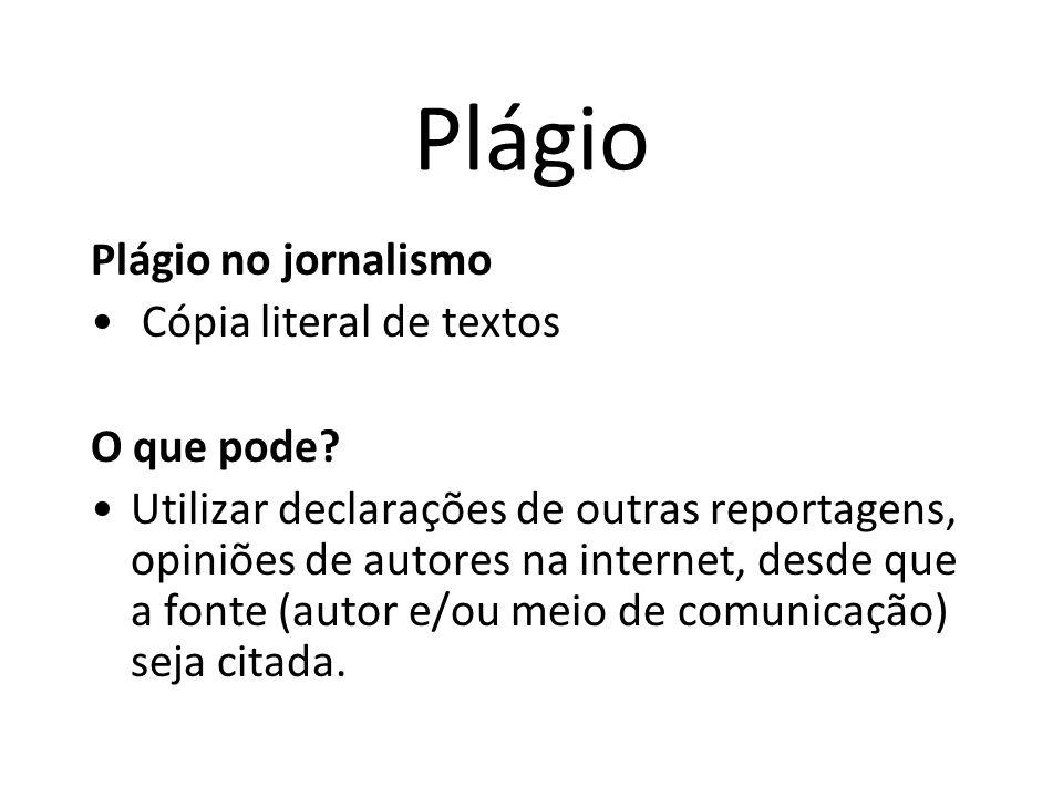 Plágio Plágio no jornalismo Cópia literal de textos O que pode