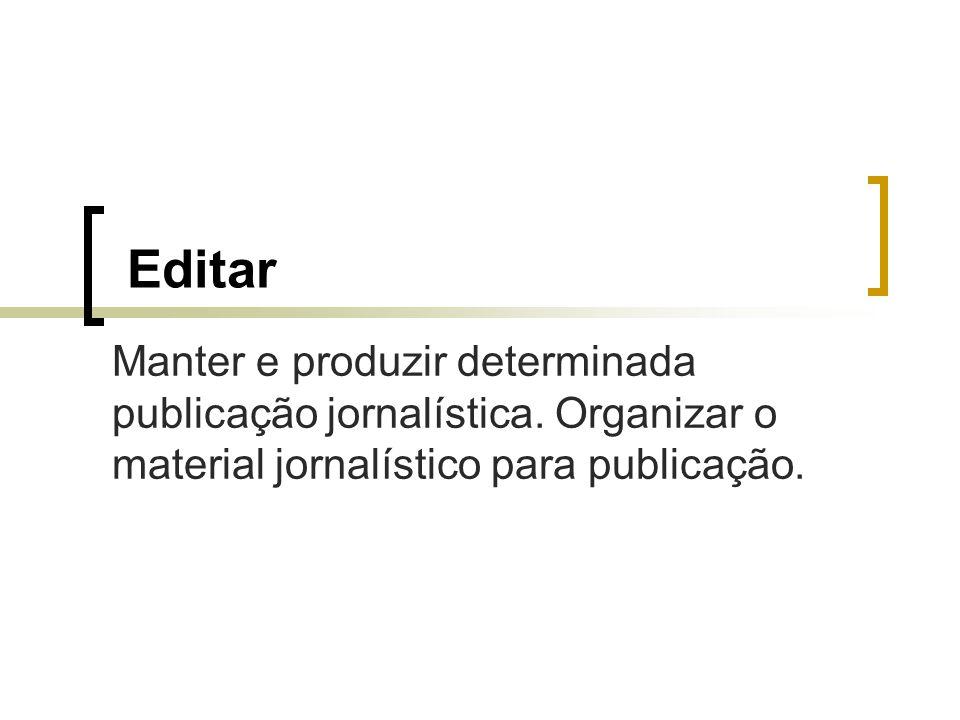 Editar Manter e produzir determinada publicação jornalística.