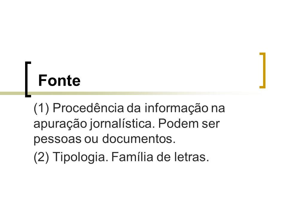 Fonte (1) Procedência da informação na apuração jornalística.