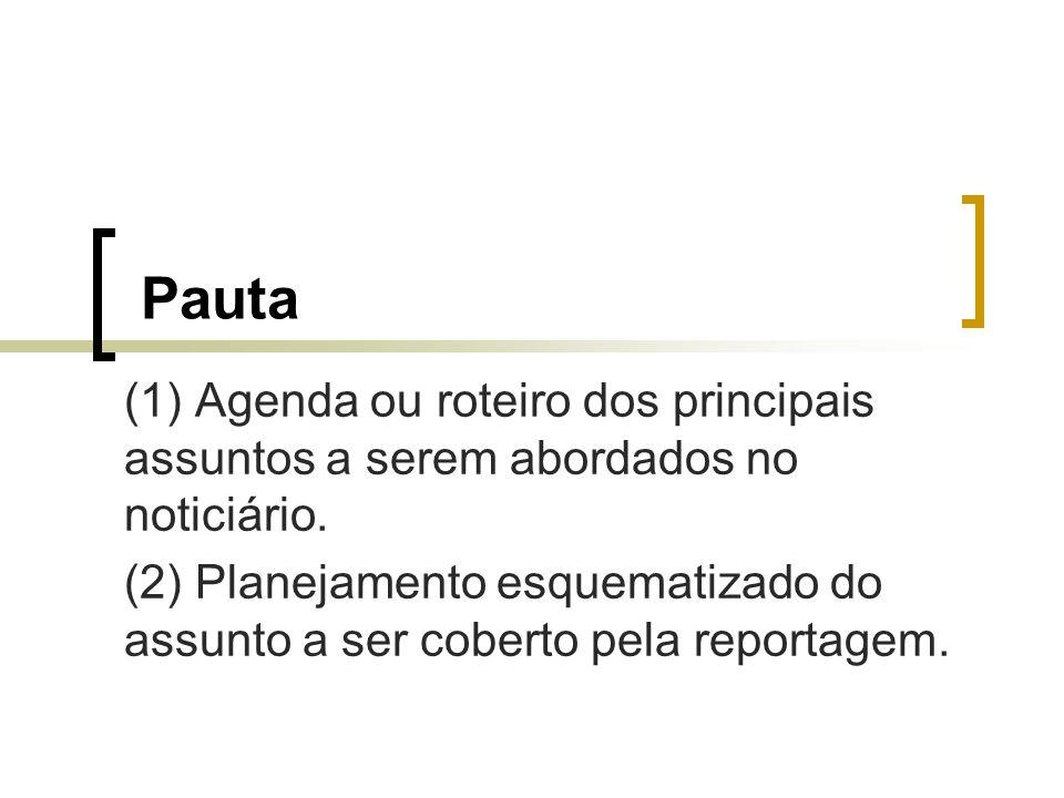 Pauta (1) Agenda ou roteiro dos principais assuntos a serem abordados no noticiário.