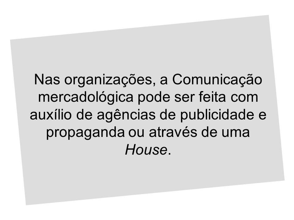 Nas organizações, a Comunicação mercadológica pode ser feita com auxílio de agências de publicidade e propaganda ou através de uma House.