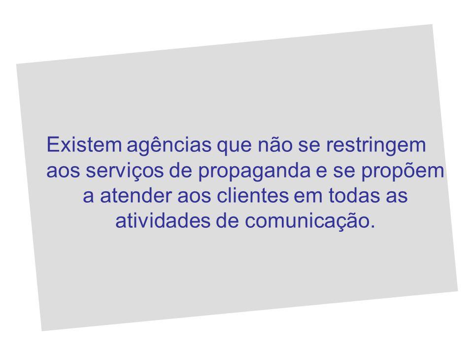 Existem agências que não se restringem aos serviços de propaganda e se propõem a atender aos clientes em todas as atividades de comunicação.