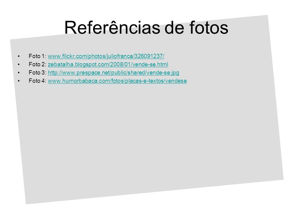 Referências de fotos Foto 1: www.flickr.com/photos/juliofranca/326091237/ Foto 2: zebatalha.blogspot.com/2008/01/vende-se.html.