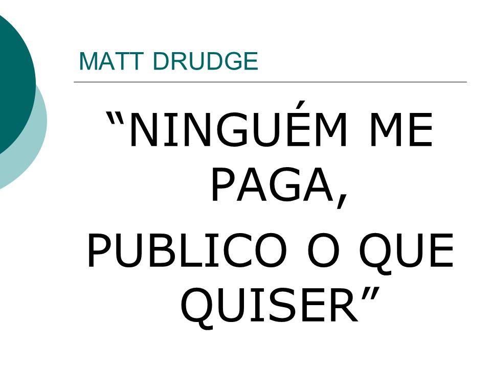MATT DRUDGE NINGUÉM ME PAGA, PUBLICO O QUE QUISER