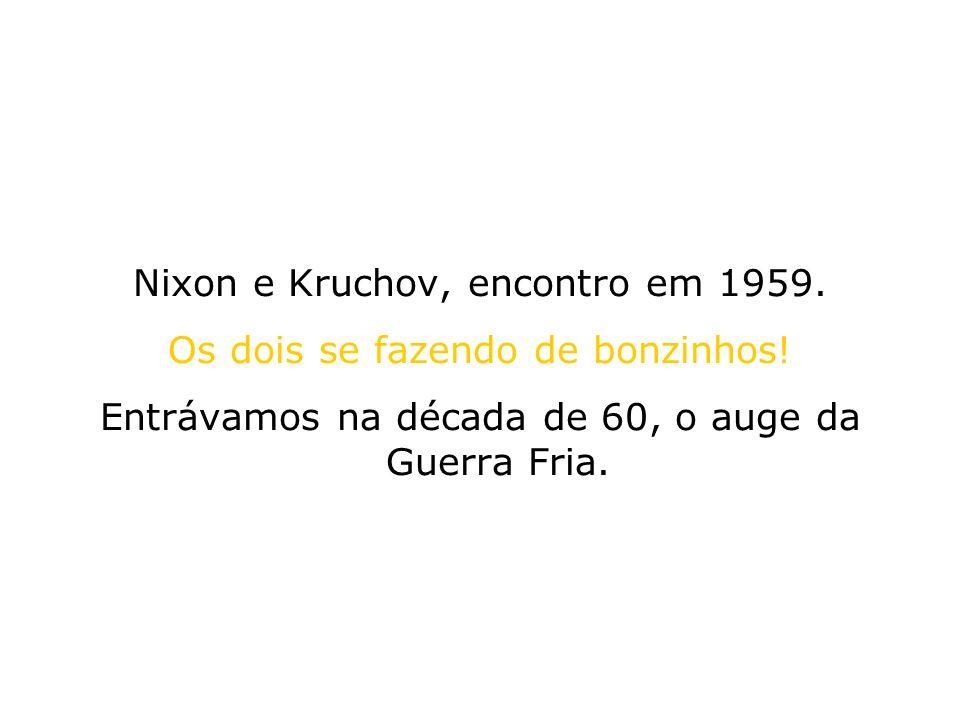 Nixon e Kruchov, encontro em 1959. Os dois se fazendo de bonzinhos!