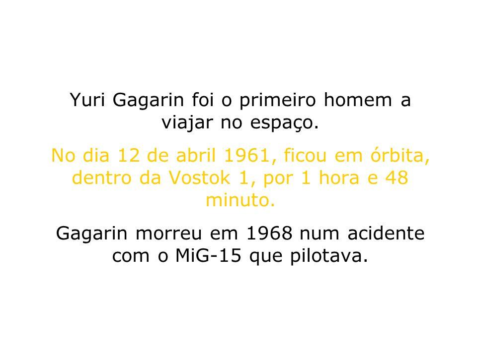 Yuri Gagarin foi o primeiro homem a viajar no espaço.