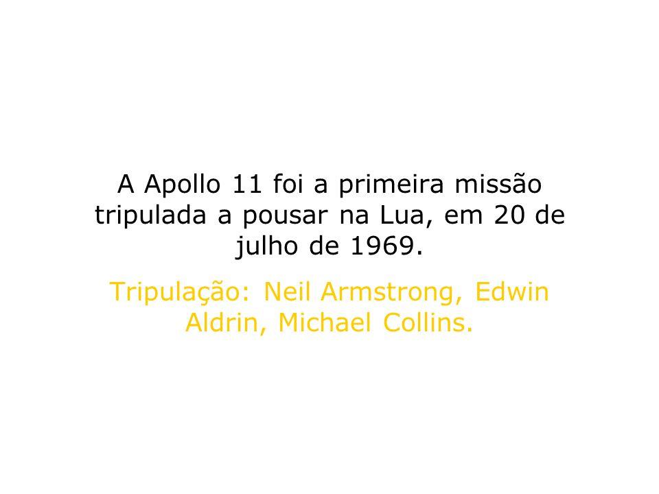 Tripulação: Neil Armstrong, Edwin Aldrin, Michael Collins.