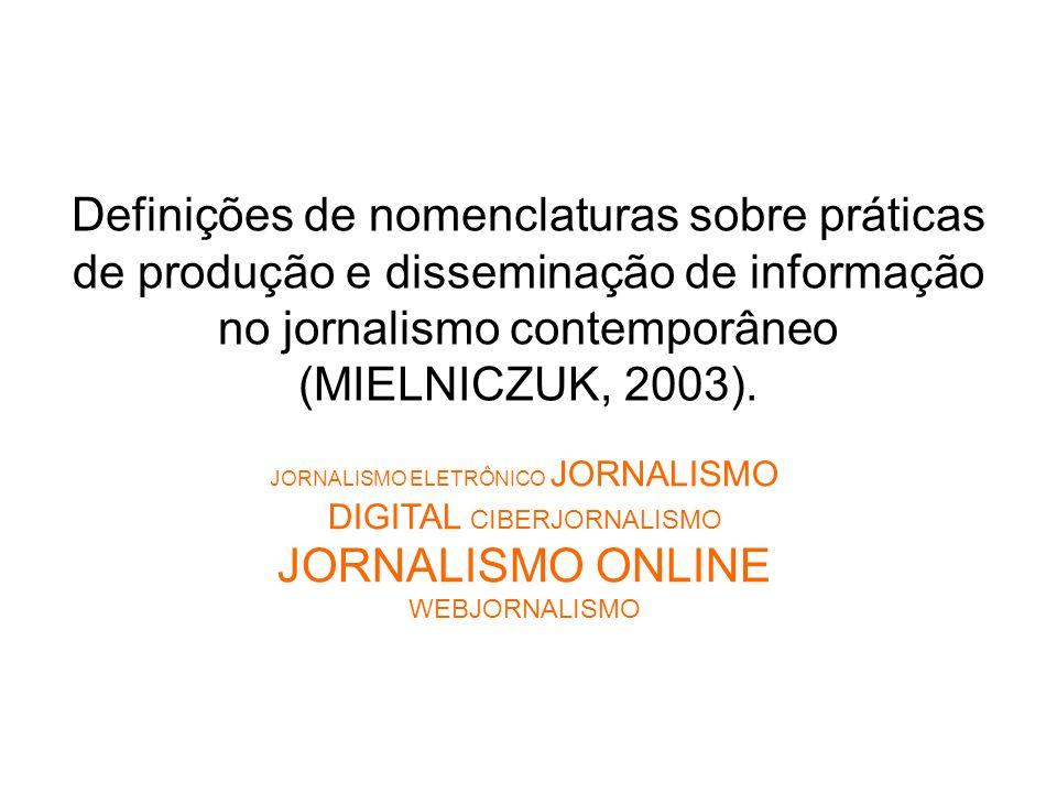 Definições de nomenclaturas sobre práticas de produção e disseminação de informação no jornalismo contemporâneo (MIELNICZUK, 2003).