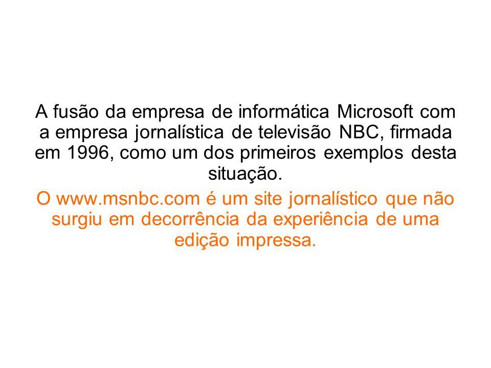 A fusão da empresa de informática Microsoft com a empresa jornalística de televisão NBC, firmada em 1996, como um dos primeiros exemplos desta situação.