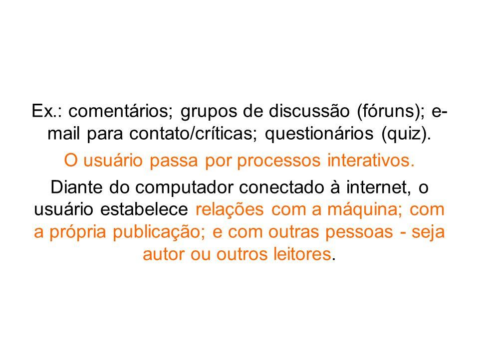O usuário passa por processos interativos.