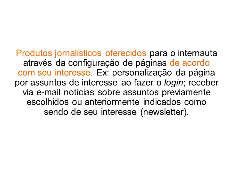 Produtos jornalísticos oferecidos para o internauta através da configuração de páginas de acordo com seu interesse.