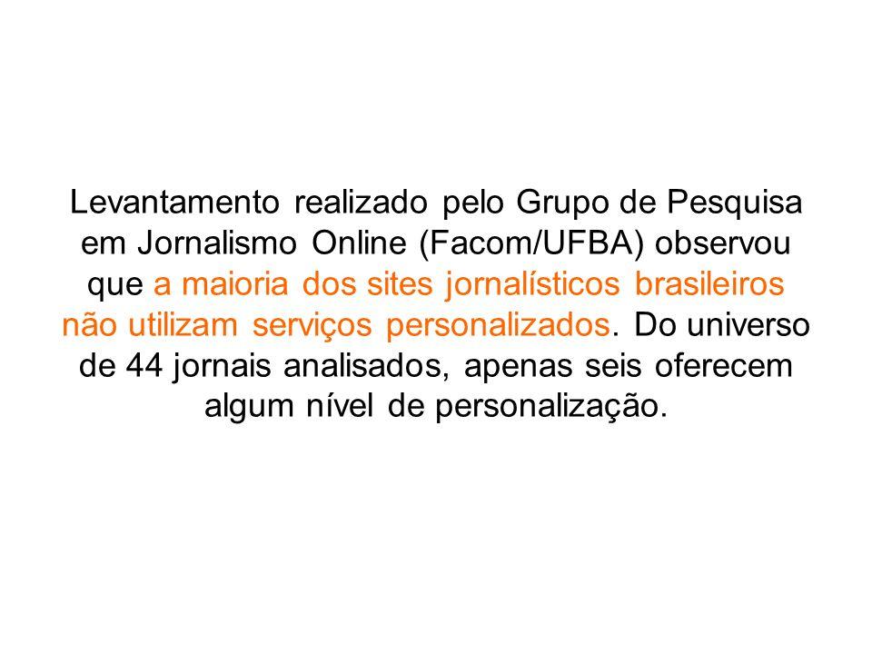 Levantamento realizado pelo Grupo de Pesquisa em Jornalismo Online (Facom/UFBA) observou que a maioria dos sites jornalísticos brasileiros não utilizam serviços personalizados.