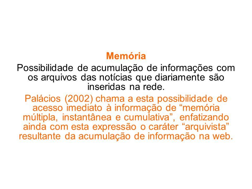 Memória Possibilidade de acumulação de informações com os arquivos das notícias que diariamente são inseridas na rede.