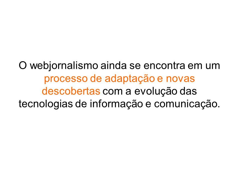 O webjornalismo ainda se encontra em um processo de adaptação e novas descobertas com a evolução das tecnologias de informação e comunicação.