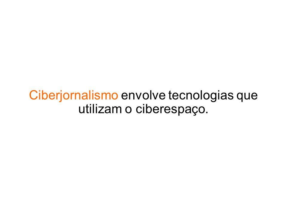 Ciberjornalismo envolve tecnologias que utilizam o ciberespaço.