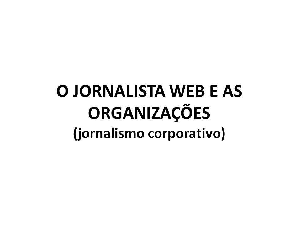 O JORNALISTA WEB E AS ORGANIZAÇÕES (jornalismo corporativo)