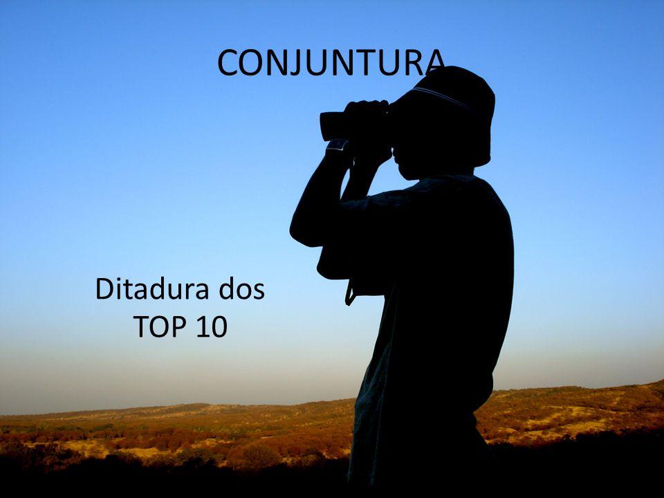 CONJUNTURA Ditadura dos TOP 10