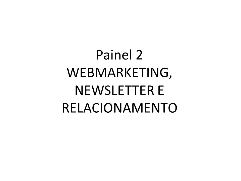 Painel 2 WEBMARKETING, NEWSLETTER E RELACIONAMENTO