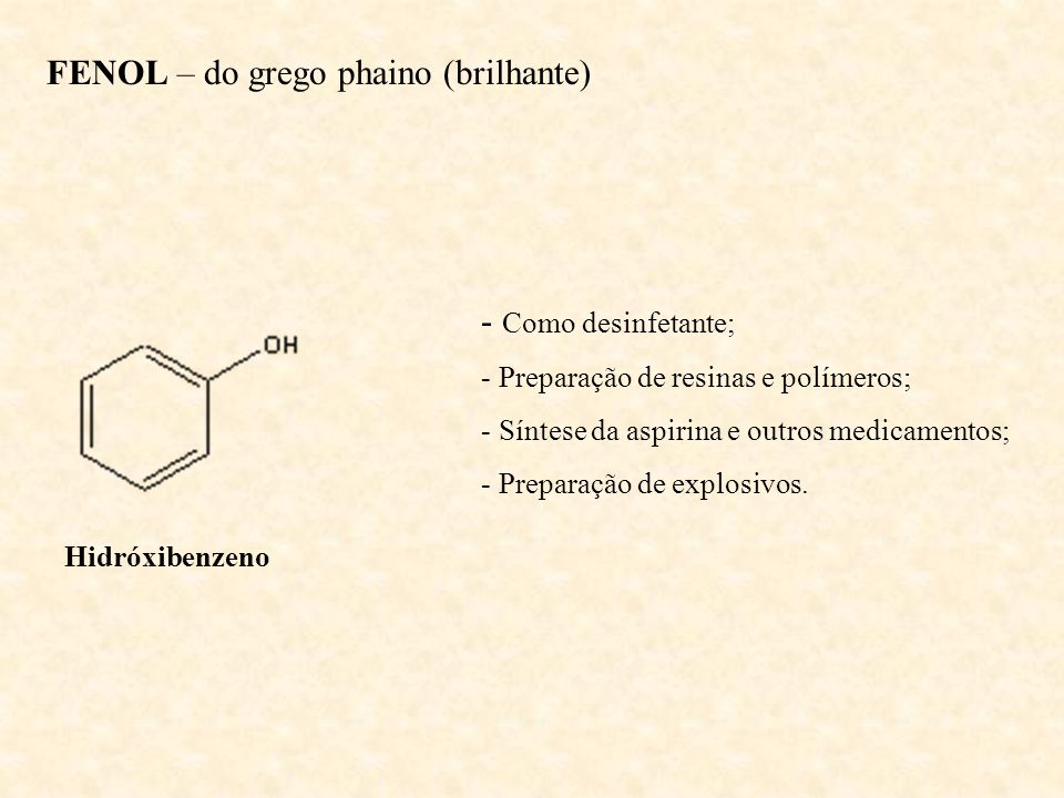 FENOL – do grego phaino (brilhante)