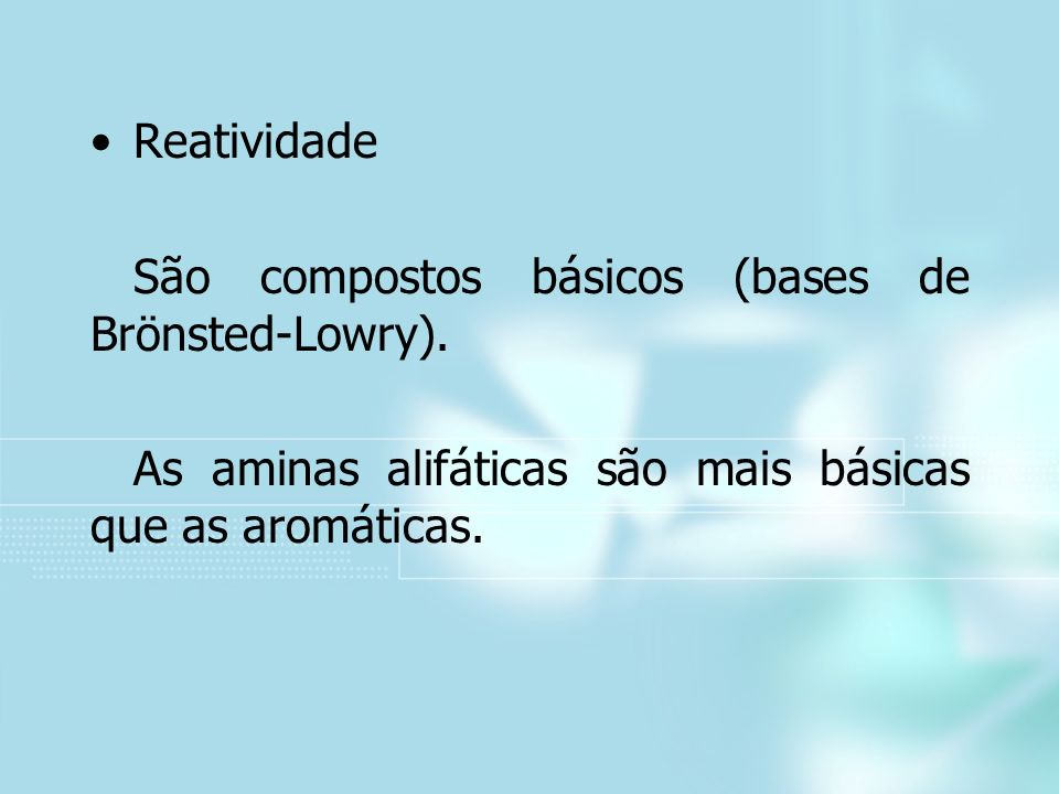 Reatividade São compostos básicos (bases de Brönsted-Lowry).