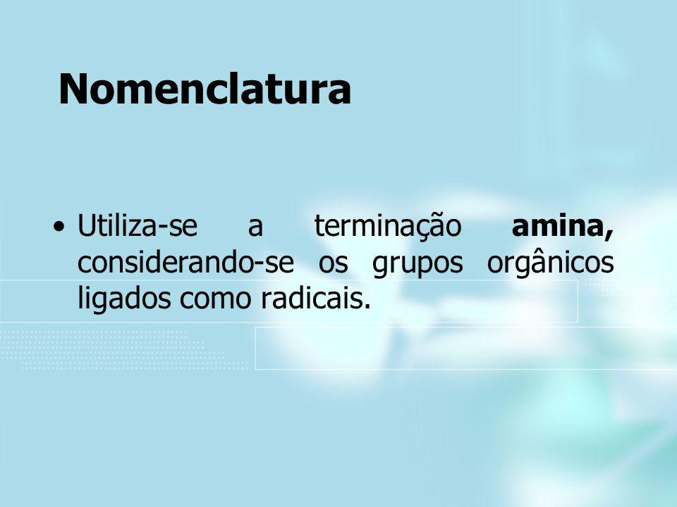 NomenclaturaUtiliza-se a terminação amina, considerando-se os grupos orgânicos ligados como radicais.