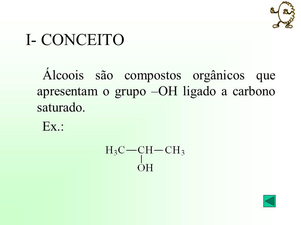 I- CONCEITO Álcoois são compostos orgânicos que apresentam o grupo –OH ligado a carbono saturado.