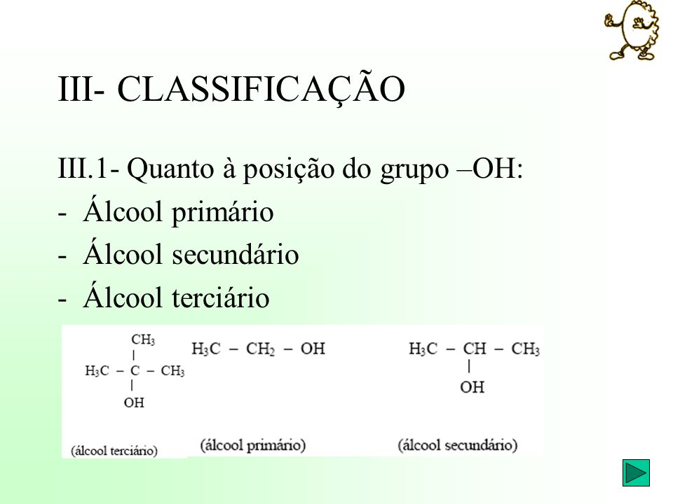 III- CLASSIFICAÇÃO III.1- Quanto à posição do grupo –OH: