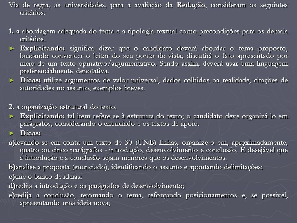 Via de regra, as universidades, para a avaliação da Redação, consideram os seguintes critérios:
