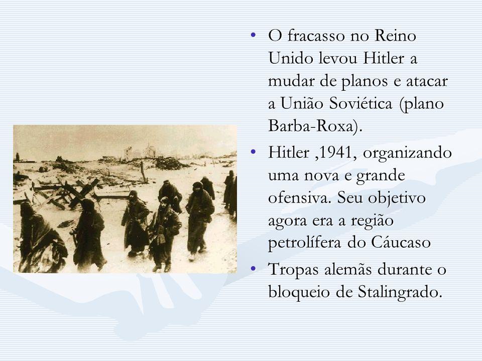 O fracasso no Reino Unido levou Hitler a mudar de planos e atacar a União Soviética (plano Barba-Roxa).