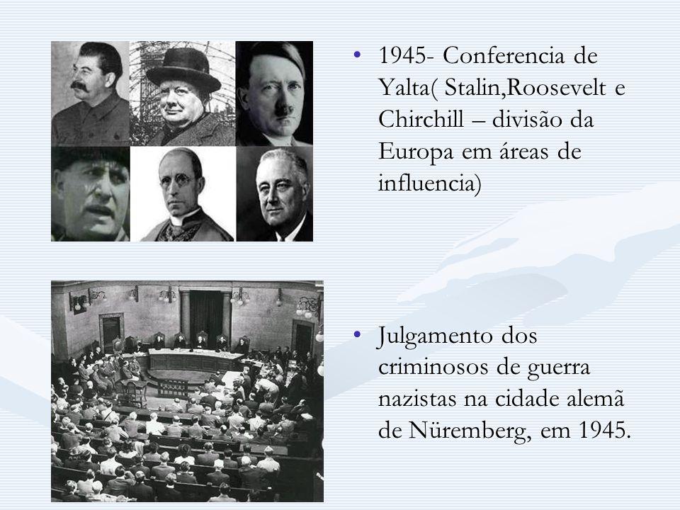 1945- Conferencia de Yalta( Stalin,Roosevelt e Chirchill – divisão da Europa em áreas de influencia)