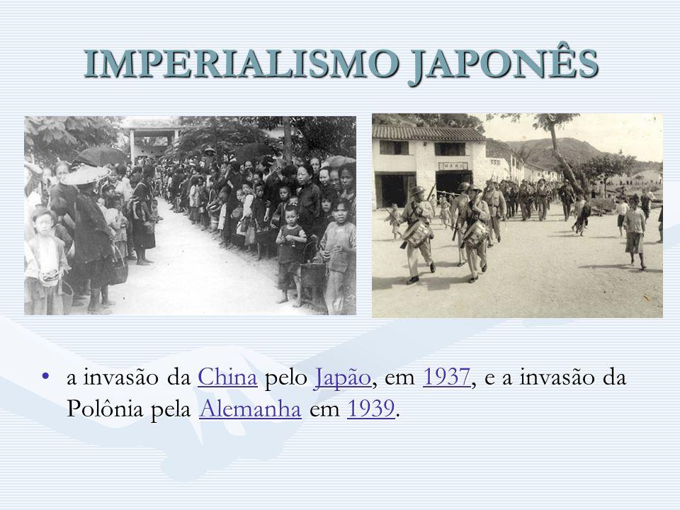 IMPERIALISMO JAPONÊS a invasão da China pelo Japão, em 1937, e a invasão da Polônia pela Alemanha em 1939.
