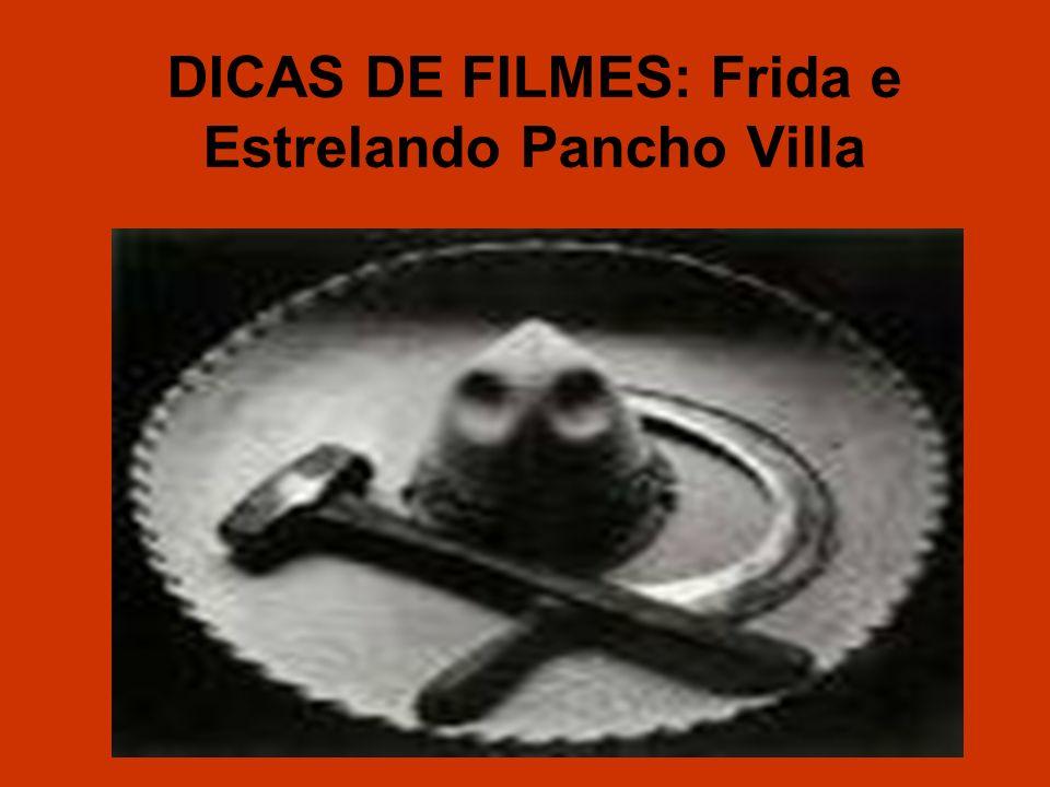 DICAS DE FILMES: Frida e Estrelando Pancho Villa