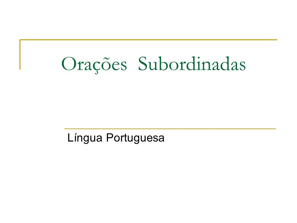 Orações Subordinadas Língua Portuguesa