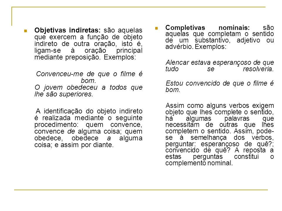 Completivas nominais: são aquelas que completam o sentido de um substantivo, adjetivo ou advérbio. Exemplos: