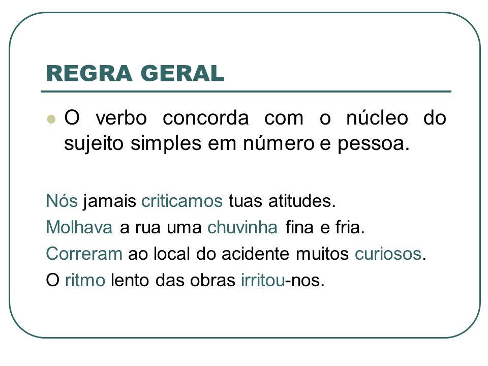 REGRA GERAL O verbo concorda com o núcleo do sujeito simples em número e pessoa. Nós jamais criticamos tuas atitudes.