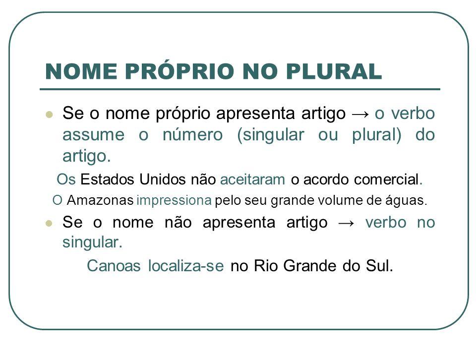 NOME PRÓPRIO NO PLURAL Se o nome próprio apresenta artigo → o verbo assume o número (singular ou plural) do artigo.