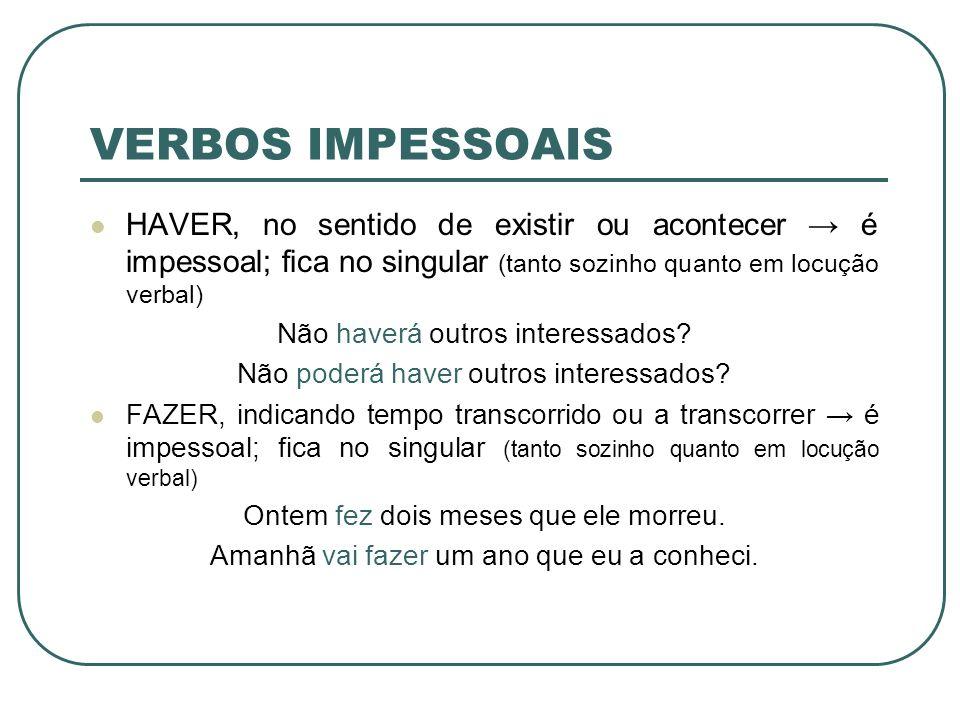 VERBOS IMPESSOAIS HAVER, no sentido de existir ou acontecer → é impessoal; fica no singular (tanto sozinho quanto em locução verbal)
