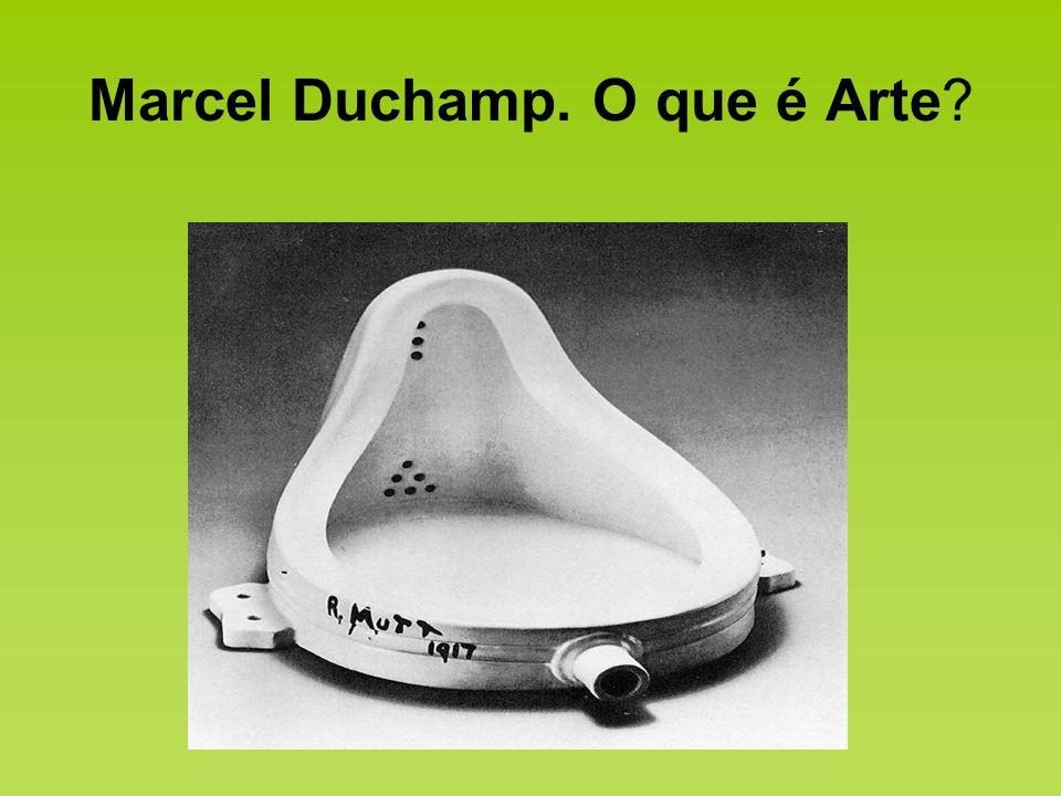 Marcel Duchamp. O que é Arte