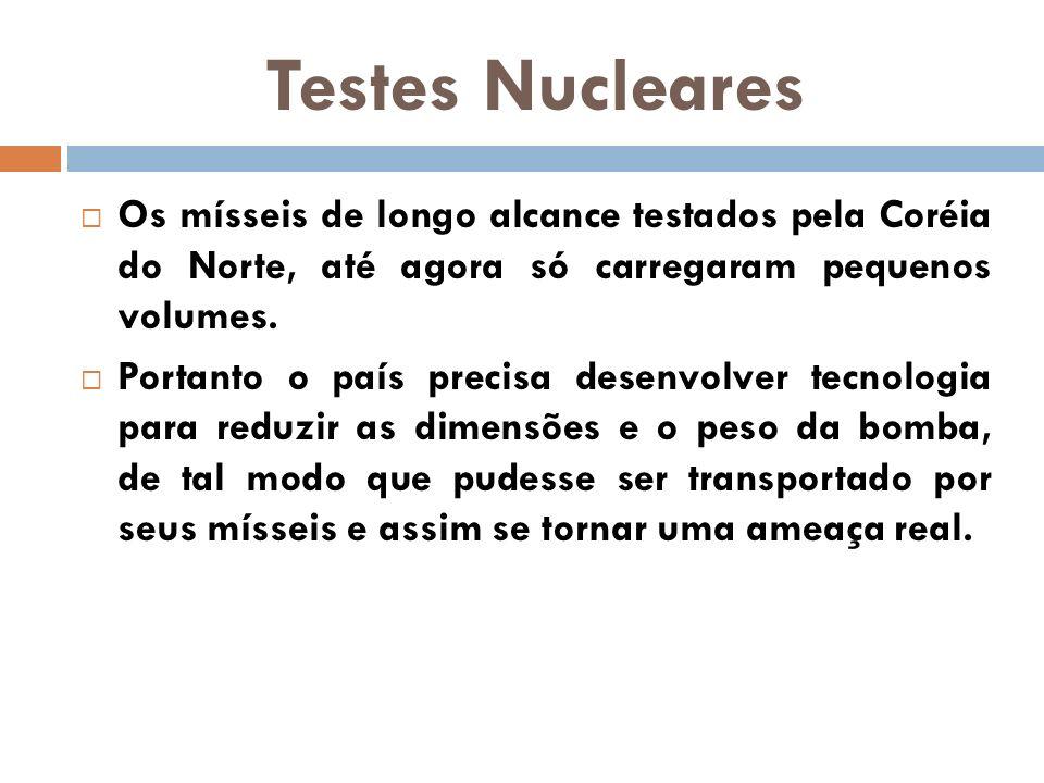 Testes Nucleares Os mísseis de longo alcance testados pela Coréia do Norte, até agora só carregaram pequenos volumes.