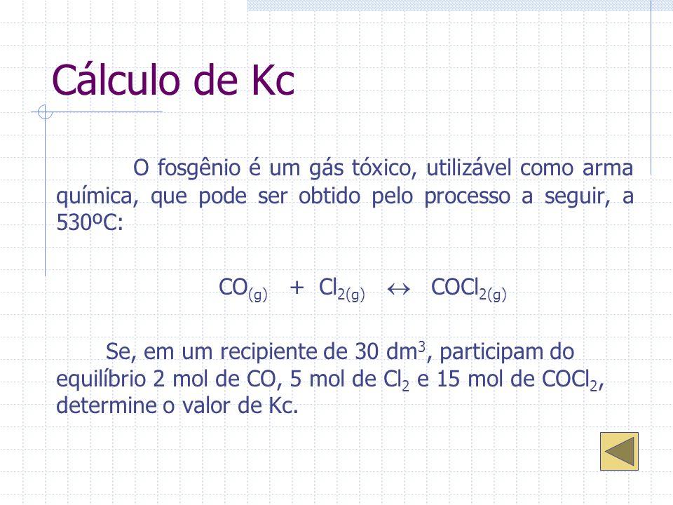 Cálculo de Kc O fosgênio é um gás tóxico, utilizável como arma química, que pode ser obtido pelo processo a seguir, a 530ºC: