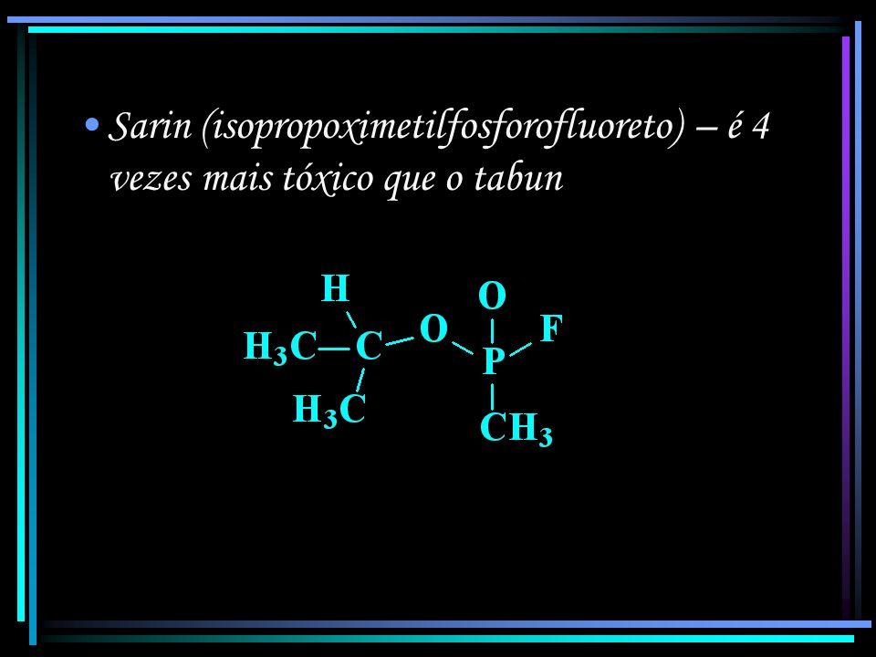 Sarin (isopropoximetilfosforofluoreto) – é 4 vezes mais tóxico que o tabun