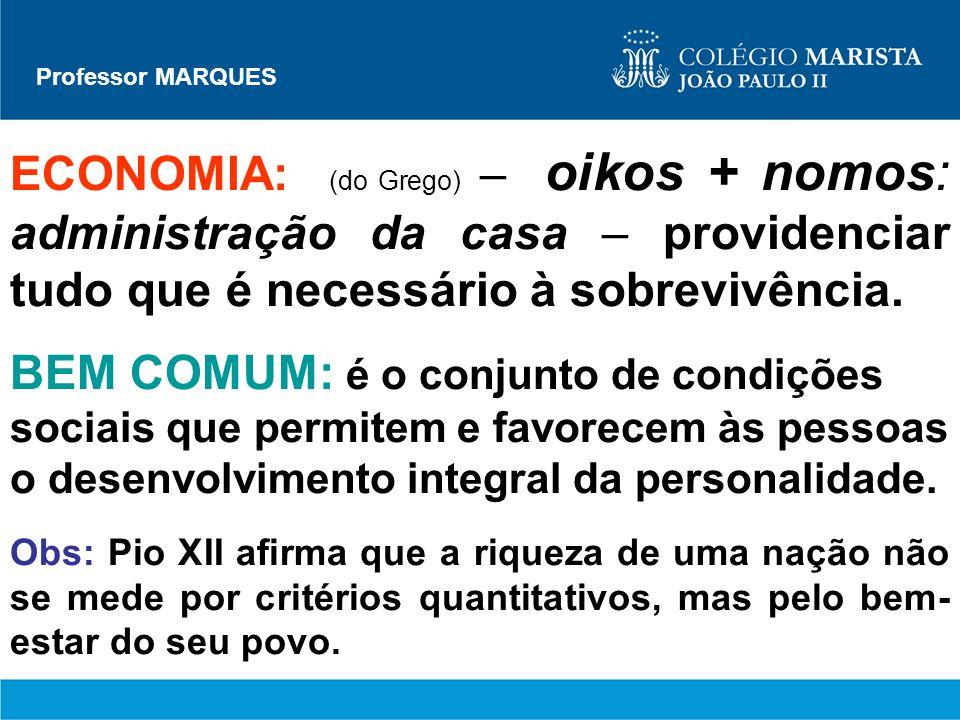 Professor MARQUES ECONOMIA: (do Grego) – oikos + nomos: administração da casa – providenciar tudo que é necessário à sobrevivência.