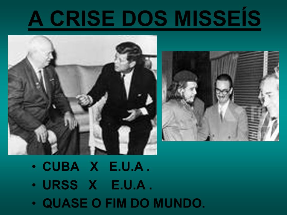 A CRISE DOS MISSEÍS CUBA X E.U.A . URSS X E.U.A .
