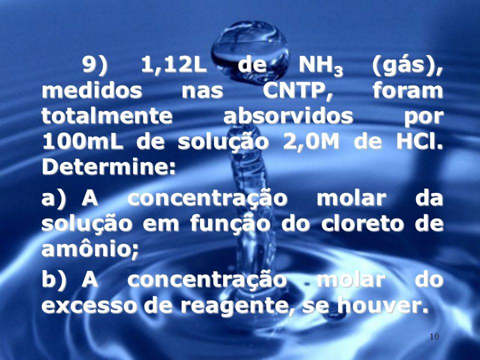 9) 1,12L de NH3 (gás), medidos nas CNTP, foram totalmente absorvidos por 100mL de solução 2,0M de HCl. Determine: